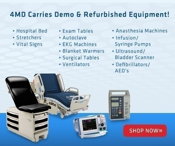 4MD Carries Demo and Refurbished Equipment.  Hospital Beds, Stretchers, Vital Signs, Exam Tables, Autoclave, EKG Machines, Blanket Warmers, Surgical Tables, Ventilators, Anesthesia machines, Infusion and Syringe Pumps, Ultrasound and Bladder Scanners, Defibrillators and AED's